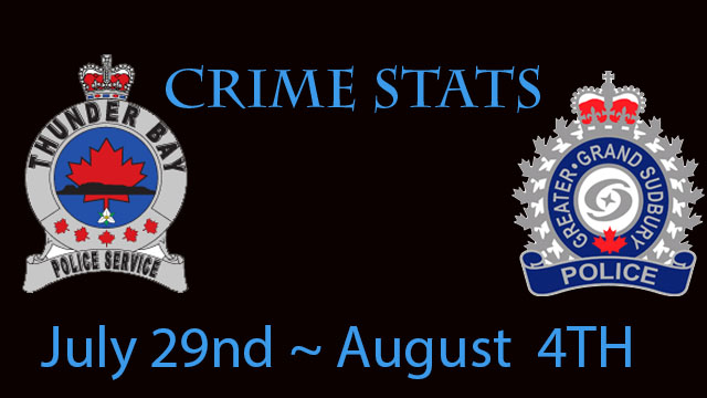 Crime Stats July 29nd to  August 4th Sudbury Thunder Bay Police Services   Lake Superior News