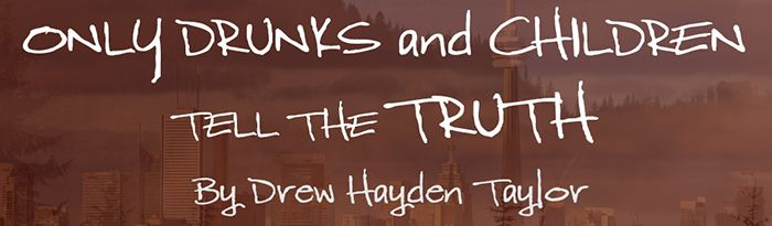 Magnus Theatre  Only Drunks and Children Tell the Truth by Drew Hayden Taylor  Lake Superior News